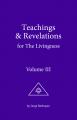 Esoteric Teachings & Revelations for The Livingness - Volume III